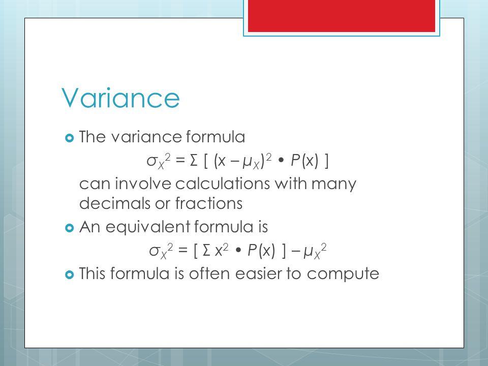 Variance The variance formula σX2 = Σ [ (x – μX)2 • P(x) ]